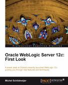 Michel Schildmeijer: Oracle WebLogic Server 12c: First Look