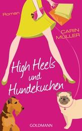 High Heels und Hundekuchen - Roman