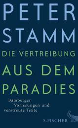 Die Vertreibung aus dem Paradies - Bamberger Vorlesungen und verstreute Texte