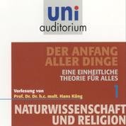 Naturwissenschaft und Religion 01: Der Anfang aller Dinge - Eine einheitliche Theorie für alles