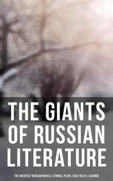 The Giants of Russian Literature: The Greatest Russian Novels, Stories, Plays, Folk Tales & Legends - 110+ Titles in One Volume: Crime and Punishment, War and Peace, Uncle Vanya…