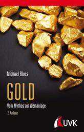 Gold - Vom Mythos zur Wertanlage