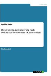 Die deutsche Auswanderung nach Südosttransdanubien im 18. Jahrhundert
