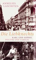 Annelies Laschitza: Die Liebknechts