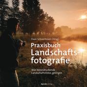 Praxisbuch Landschaftsfotografie - Wie beeindruckende Landschaftsfotos gelingen