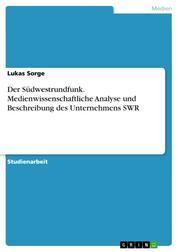 Der Südwestrundfunk. Medienwissenschaftliche Analyse und Beschreibung des Unternehmens SWR