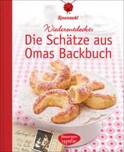 Die Schätze aus Omas Backbuch - 100 fast vergessene Lieblingsrezepte