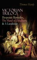 Thomas Hardy: VICTORIAN TRILOGY: Desperate Remedies, The Hand of Ethelberta & A Laodicean (Illustrated Edition)
