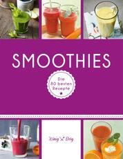 Smoothies - Die 80 besten Rezepte für das Lieblingsgetränk aus dem Mixer