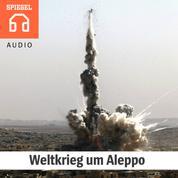 Weltkrieg um Aleppo - Droht eine Eskalation zwischen Moskau und Washington?