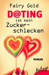 Dating ist kein Zuckerschlecken - Roman