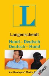 Langenscheidt Hund-Deutsch/Deutsch-Hund - Der Hundeprofi Martin Rütter entschlüsselt die Geheimnisse der Kommunikation zwischen Mensch und Hund.