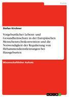 Stefan Kirchner: Vorgeburtlicher Lebens- und Gesundheitsschutz in der Europäischen Menschenrechtskonvention und die Notwendigkeit der Regulierung von Hebammendienstleistungen bei Hausgeburten