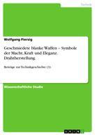Wolfgang Piersig: Geschmiedete blanke Waffen – Symbole der Macht, Kraft und Eleganz. Drahtherstellung.