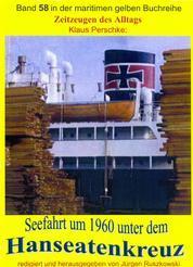 Seefahrt unter dem Hanseatenkreuz der Hanseatischen Reederei Emil Offen & Co. KG um 1960 - Band 58 in der maritimen gelben Buchreihe bei Jürgen Ruszkowski