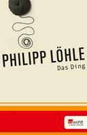 Philipp Löhle: Das Ding