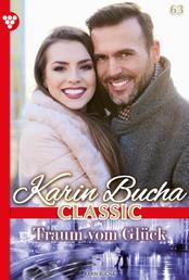 Karin Bucha Classic 63 – Liebesroman - Traum vom Glück
