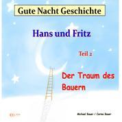 Gute-Nacht-Geschichte: Hans und Fritz - Der Traum des Bauern - Wunderschöne Einschlafgeschichte für Kinder bis 12 Jahren