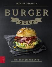 Burger Gold - Die besten Rezepte
