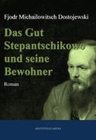 Fjodor Dostojewski: Das Gut Stepantschikowo und seine Bewohner ★