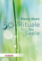 Pierre Stutz: 50 Rituale für die Seele ★★