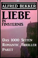 Alfred Bekker: Liebe in Finsternis - Das 1000 Seiten Romantic Thriller Paket ★★