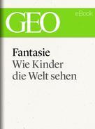 GEO Magazin: Fantasie: Wie Kinder die Welt sehen (GEO eBook) ★★★★★