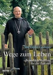 Wege zum Leben - Benedikts Weisung für die Zukunft