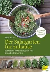Der Salatgarten für zuhause - Schnell und einfach das ganze Jahr gesundes Grün ernten. Superfood selber anbauen!
