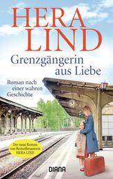 Grenzgängerin aus Liebe - Roman