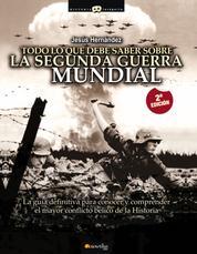 Todo lo que debe saber sobre la Segunda Guerra Mundial - La guía definitiva para conocer y comprender el mayor conflicto bélico de la Historia