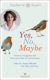 Yes, No, Maybe - How to recognize and overcome fear of commitment - Help for those affected and their partners