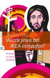 Würde Jesus bei IKEA einkaufen? - Herausforderungen zur ganzheitlichen Nachfolge