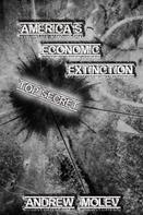 Andrew Moleff: America's Economic Extinction