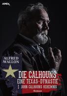 Alfred Wallon: JOHN CALHOUNS GEHEIMNIS