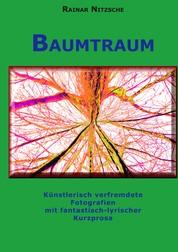 Baumtraum - Künstlerisch verfremdete Fotografien mit fantastisch-lyrischer Kurzprosa. Stadt-Wald-Bäume und Farne.