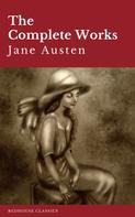 Jane Austen: The Complete Works of Jane Austen: Sense and Sensibility, Pride and Prejudice, Mansfield Park, Emma, Northanger Abbey, Persuasion, Lady ... Sandition, and the Complete Juvenilia