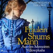 Fräulein Shums Mann - Aus den Memoiren Yellowplushs (Ungekürzt)