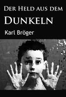 Karl Bröger: Der Held aus dem Dunkeln