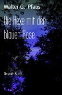 Walter G. Pfaus: Die Hexe mit der blauen Rose