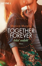 Total verliebt - Together Forever 1 - Roman -