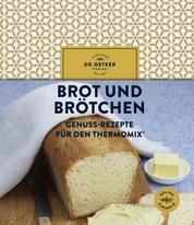 Brot und Brötchen - Genuss-Rezepte für den Thermomix