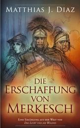 """Die Erschaffung von Merkesch - Eine Erzählung aus der Welt von """"Das Licht und die Wildnis"""""""