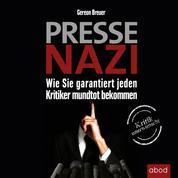 Pressenazi - Wie Sie garantiert jeden Kritiker mundtot bekommen