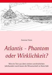 Atlantis - Phantom oder Wirklichkeit? - Wie ein Text aus dem vierten vorchristlichen Jahrhundert noch heute die Wissenschaft in Atem hält