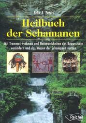 Heilbuch der Schamanen - Mit Trommelrhythmen und Naturweisheiten das Bewusstsein verändern und das Wissen der Schamanen nutzen