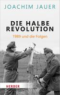 Joachim Jauer: Die halbe Revolution ★★★★★