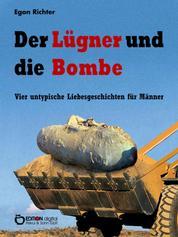 Der Lügner und die Bombe - Vier untypische Liebesgeschichten für Männer