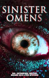 SINISTER OMENS: 560+ Supernatural Thrillers, Macabre Tales & Eerie Mysteries - The Call of Cthulhu, Frankenstein, Dracula, The Murders in the Rue Morgue, The Hound of the Baskervilles, The Phantom of the Opera, The Sleepy Hollow, Dr Jekyll & Mr Hyde, The Island of Doctor Moreau…