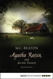 Agatha Raisin und der tote Tierarzt - Kriminalroman